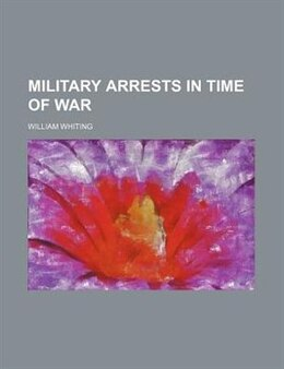 Book Military Arrests in Time of War by William Whiting