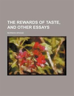 Book The Rewards Of Taste, And Other Essays by Norman Bridge