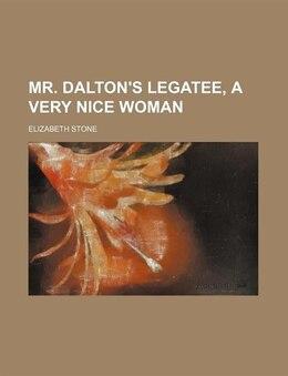 Book Mr. Dalton's Legatee, A Very Nice Woman by Elizabeth Stone