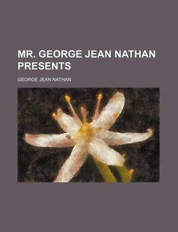 Book Mr. George Jean Nathan presents by George Jean Nathan