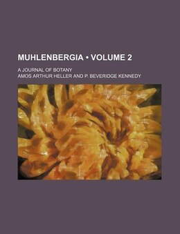 Book Muhlenbergia (volume 2); A Journal Of Botany by Amos Arthur Heller