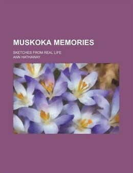 Book Muskoka Memories; Sketches From Real Life by Ann Hathaway