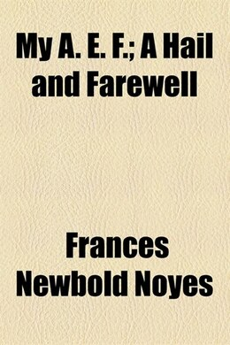 Book My A. E. F. by Frances Newbold Noyes