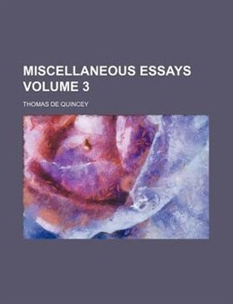 Book Miscellaneous essays Volume 3 by Thomas De Quincey