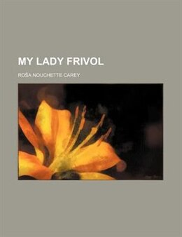 Book My Lady Frivol by Rosa Nouchette Carey