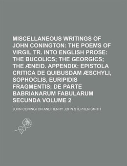 Book Miscellaneous Writings Of John Conington Volume 2;  The Poems Of Virgil Tr. Into English Prose The… by John Conington