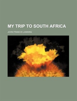 Book My Trip to South Africa by John Francis Lanning