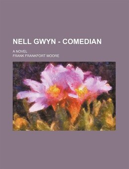 Book Nell Gwyn - Comedian; A Novel by Frank Frankfort Moore