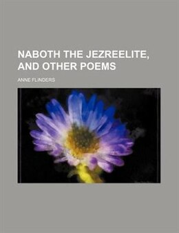 Book Naboth the Jezreelite, and other poems by Anne Flinders