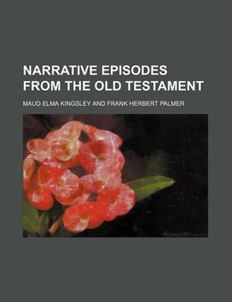 Book Narrative Episodes from the Old Testament by Maud Elma Kingsley