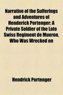 Book Narrative of the Sufferings and Adventures of Henderick Portenger; A Private Soldier of the Late… by Hendrick Portenger