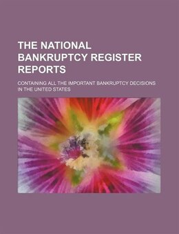 Book The National Bankruptcy Register Reports (volume 5); Containing All The Important Bankruptcy… by William A. Shinn