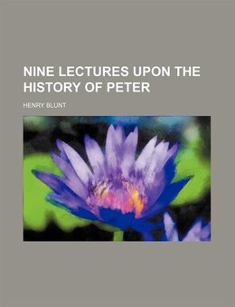 Book Nine lectures upon the history of Peter by Henry Blunt