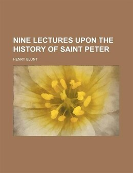 Book Nine Lectures Upon The History Of Saint Peter by Henry Blunt