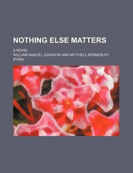 Book Nothing Else Matters; A Novel by William Samuel Johnson