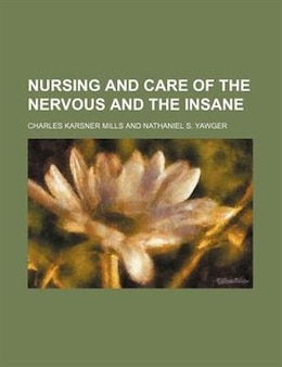 Book Nursing and care of the nervous and the insane by Charles Karsner Mills