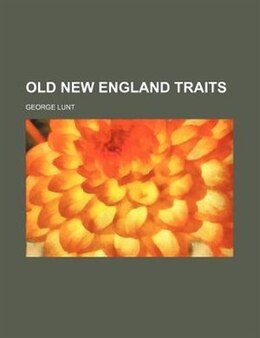 Book Old New England Traits by George Lunt