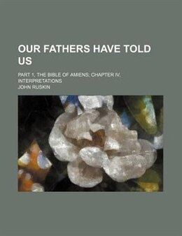 Book Our Fathers Have Told Us (1890) by John Ruskin