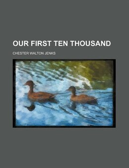 Book Our First Ten Thousand by Chester Walton Jenks