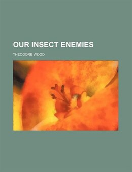 Book Our Insect Enemies by Theodore Wood