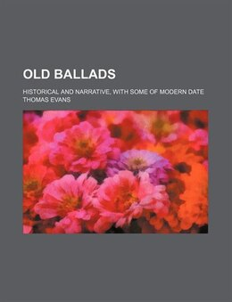 Book Old Ballads (volume 2); Historical And Narrative, With Some Of Modern Date by Thomas Evans