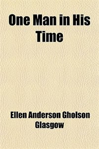 Book One Man in His Time by Ellen Anderson Gholson Glasgow