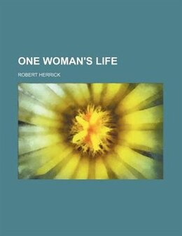 Book One Woman's Life by Robert Herrick