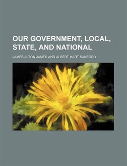 Book Our government, local, state, and national by James Alton James