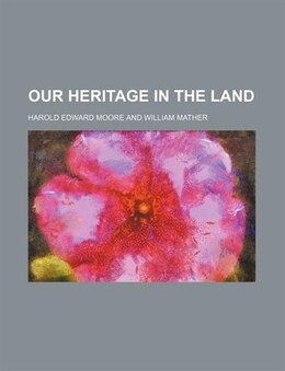Book Our Heritage In The Land by Harold Edward Moore