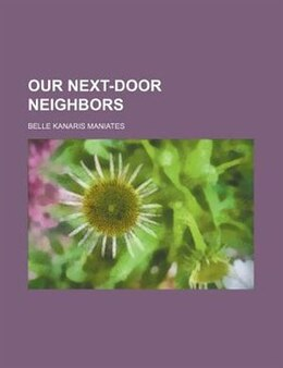 Book Our next-door neighbors by Belle Kanaris Maniates