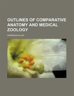 Book Outlines Of Comparative Anatomy And Medical Zoology by Harrison Allen