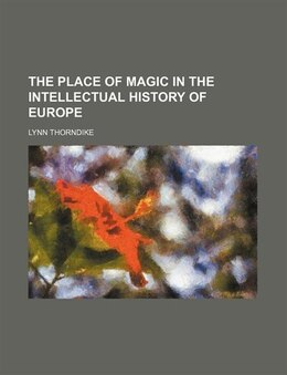 Book The Place Of Magic In The Intellectual History Of Europe by Lynn Thorndike