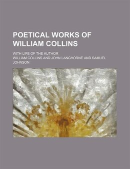 Book Poetical Works Of William Collins; With Life Of The Author by William Collins