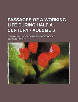 Book Passages Of A Working Life During Half A Century (volume 3); With A Prelude Of Early Reminiscences by Charles Knight