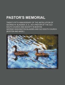 Book Pastor's Memorial; Twenty-fifth Anniversary Of The Installation Of George W. Blagden, D. D., As A… by George Washington Blagden