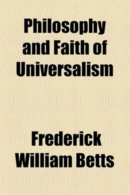 Book Philosophy and faith of Universalism by Frederick William Betts