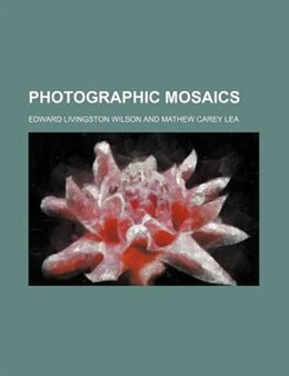 Book Photographic mosaics by Edward Livingston Wilson