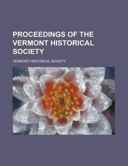 Book Proceedings of the Vermont Historical Society by Vermont Historical Society