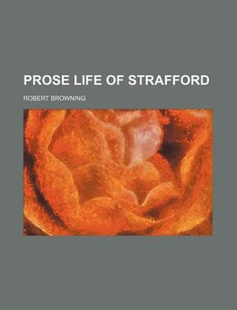 Book Prose Life of Strafford by Robert Browning
