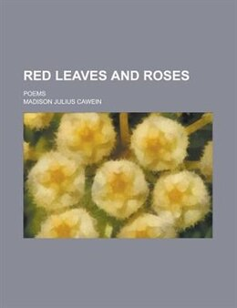 Book Red Leaves And Roses; Poems by Madison Julius Cawein