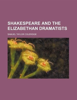 Book Shakespeare and the Elizabethan dramatists by Samuel Taylor Coleridge