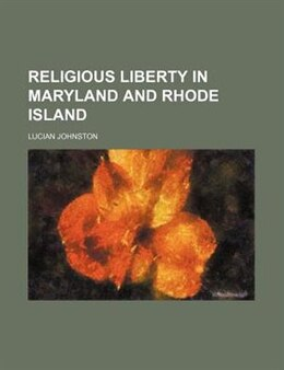Book Religious liberty in Maryland and Rhode Island by Lucian Johnston