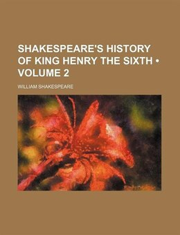 Book Shakespeare's History Of King Henry The Sixth (volume 2) by William Shakespeare