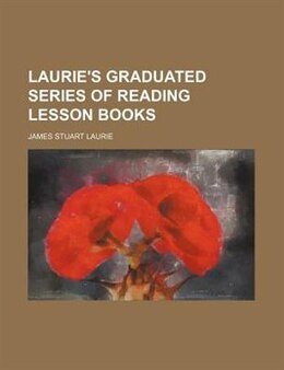 Book Laurie's Graduated Series Of Reading Lesson Books by James Stuart Laurie