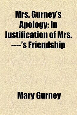 Book Mrs. Gurney's Apology; In Justification of Mrs. ----'s Friendship by Mary Gurney