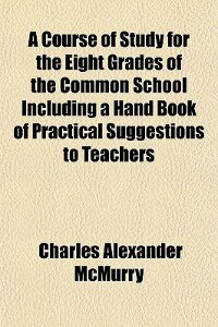 Book A Course Of Study For The Eight Grades Of The Common School Including A Hand Book Of Practical… by Charles Alexander Mcmurry