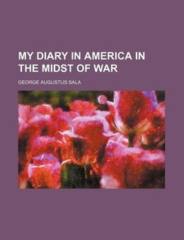 Book My Diary In America In The Midst Of War (volume 2) by George Augustus Sala