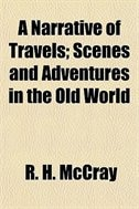 Book A Narrative Of Travels; Scenes And Adventures In The Old World by R. H. Mccray