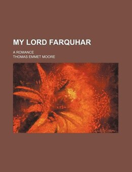 Book My Lord Farquhar; A Romance by Thomas Emmet Moore