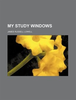 Book My Study Windows by James Russell Lowell